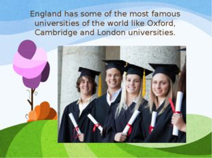 England has some of the most famous universities of the world like Oxford, Ca