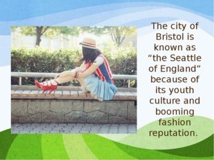 """The city of Bristol is known as """"the Seattle of England"""" because of its youth"""