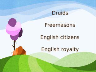Druids Freemasons English citizens English royalty
