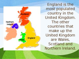England is the most populated country in the United Kingdom. The other countr