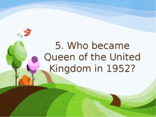 5. Who became Queen of the United Kingdom in 1952?