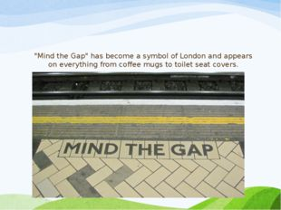"""""""Mind the Gap"""" has become a symbol of London and appears on everything from c"""