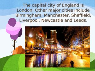 The capital city of England is London. Other major cities include Birmingham,