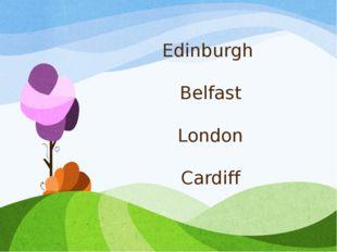 Edinburgh Belfast London Cardiff