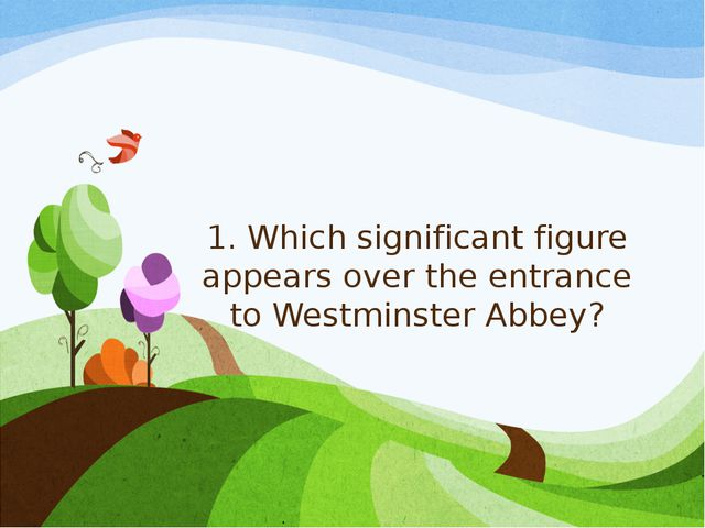 1. Which significant figure appears over the entrance to Westminster Abbey?