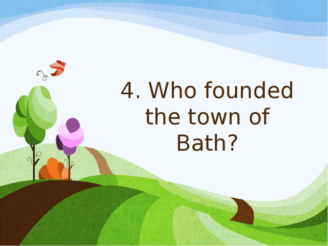 4. Who founded the town of Bath?