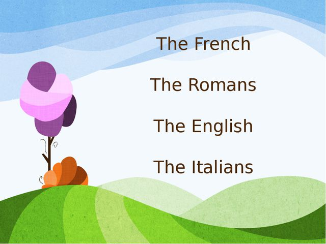 The French The Romans The English The Italians