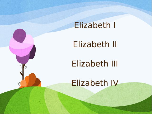 Elizabeth I Elizabeth II Elizabeth III Elizabeth IV