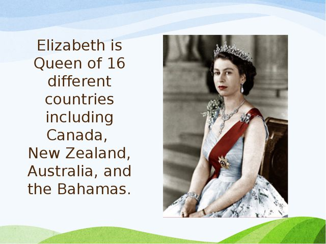 Elizabeth is Queen of 16 different countries including Canada, New Zealand, A...