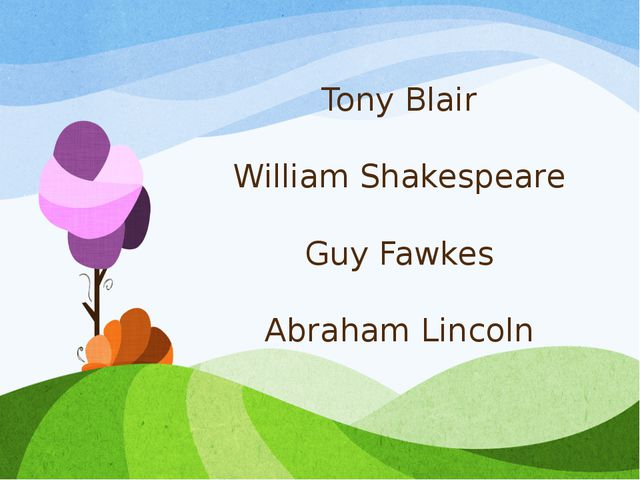 Tony Blair William Shakespeare Guy Fawkes Abraham Lincoln