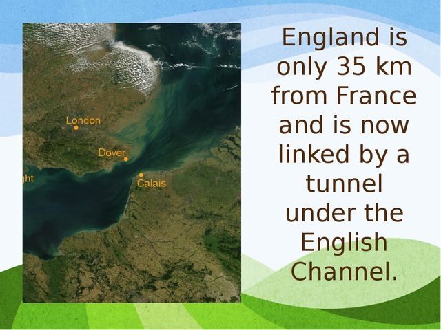 England is only 35 km from France and is now linked by a tunnel under the Eng...