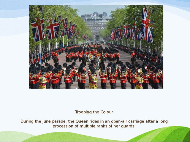 Trooping the Colour During the June parade, the Queen rides in an open-air ca...