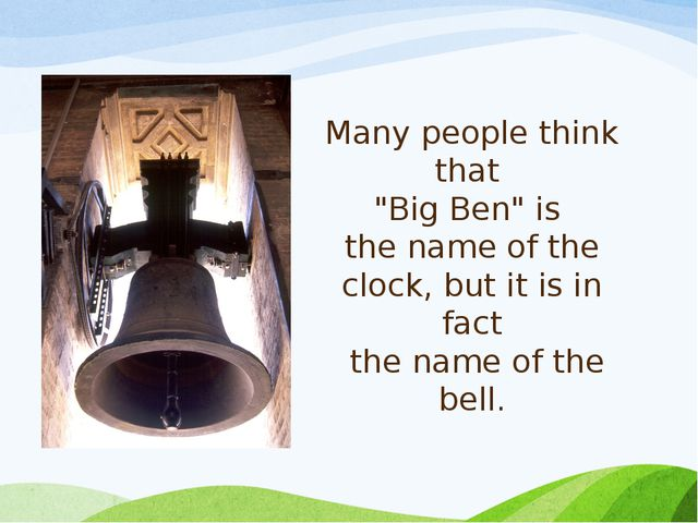 """Many people think that """"Big Ben"""" is the name of the clock, but it is in fact..."""