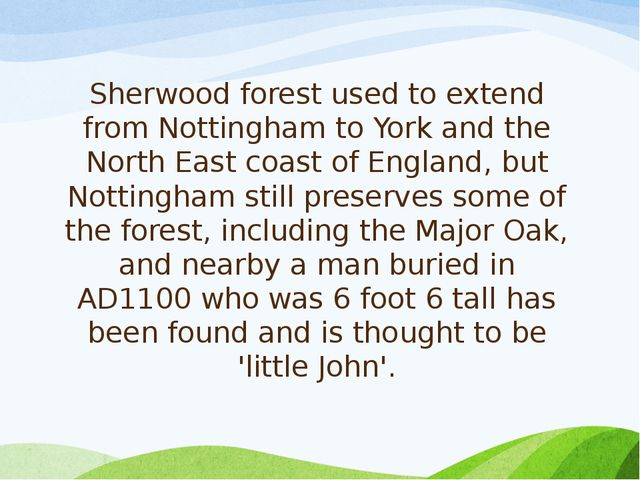 Sherwood forest used to extend from Nottingham to York and the North East coa...