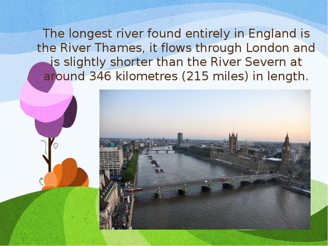 The longest river found entirely in England is the River Thames, it flows thr...