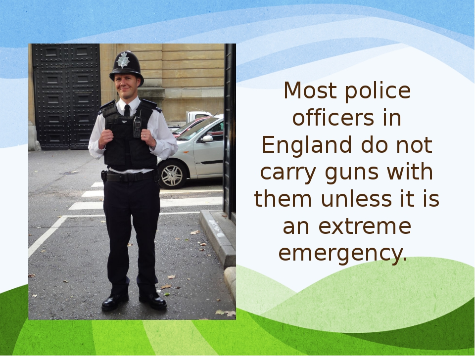 Most police officers in England do not carry guns with them unless it is an e...