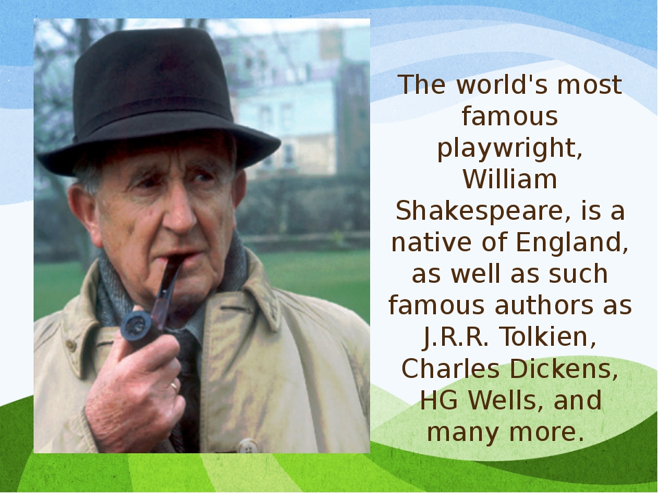The world's most famous playwright, William Shakespeare, is a native of Engla...