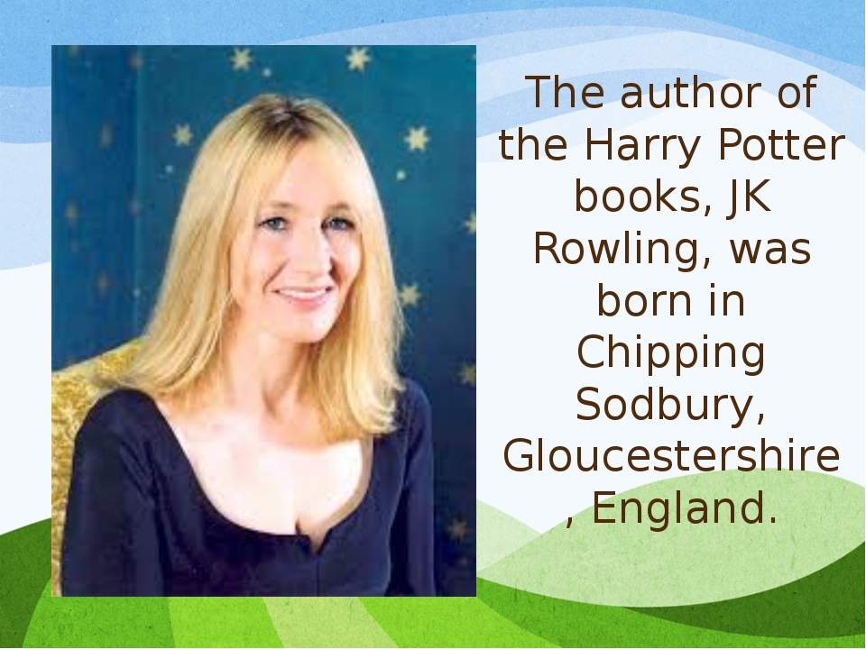 The author of the Harry Potter books, JK Rowling, was born in Chipping Sodbur...