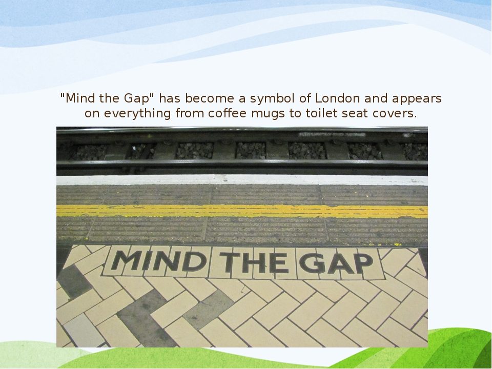 """""""Mind the Gap"""" has become a symbol of London and appears on everything from c..."""