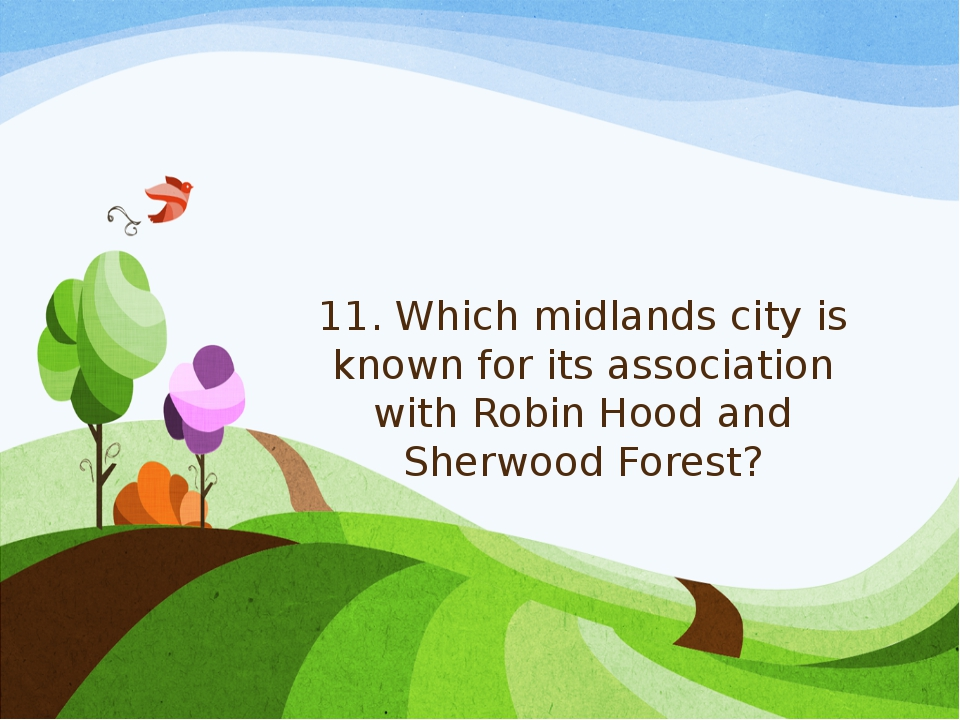 11. Which midlands city is known for its association with Robin Hood and Sher...
