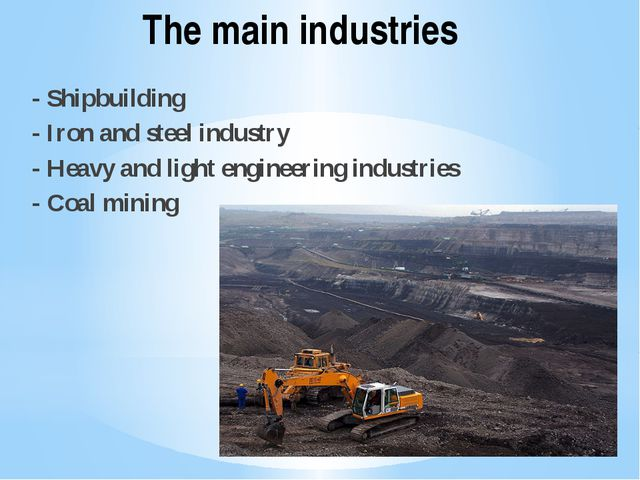 The main industries - Shipbuilding - Iron and steel industry - Heavy and ligh...