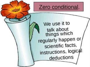 Zero conditional. We use it to talk about things which regularly happen or s
