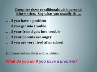 Complete these conditionals with personal information. Say what you usually d