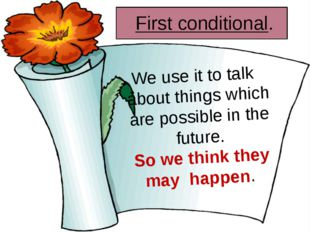First conditional. We use it to talk about things which are possible in the