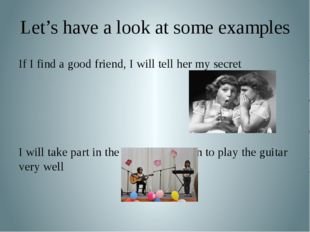 Let's have a look at some examples If I find a good friend, I will tell her m