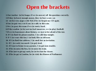 Open the brackets 1.Our teacher (to be)happy if we (to answer) all the que