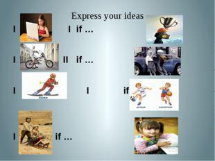 Express your ideas I if …. I if … I if … IIif … I if … I