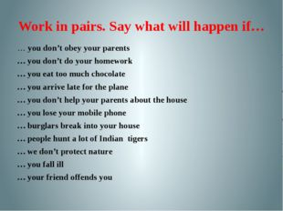 Work in pairs. Say what will happen if… … you don't obey your parents … you d