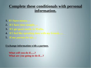 Complete these conditionals with personal information. If I have money, ... I