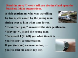 """Read the story """"I won't tell you the time""""and open the brackets. Make supposi"""
