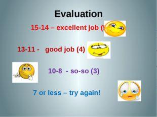 Evaluation 15-14 – excellent job (5) 13-11 - good job (4) 10-8 - so-so (3)