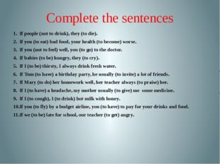 Complete the sentences If people (not to drink), they (to die). If you (to ea