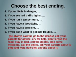 Choose the best ending. If your life is in danger, … If you see red traffic l