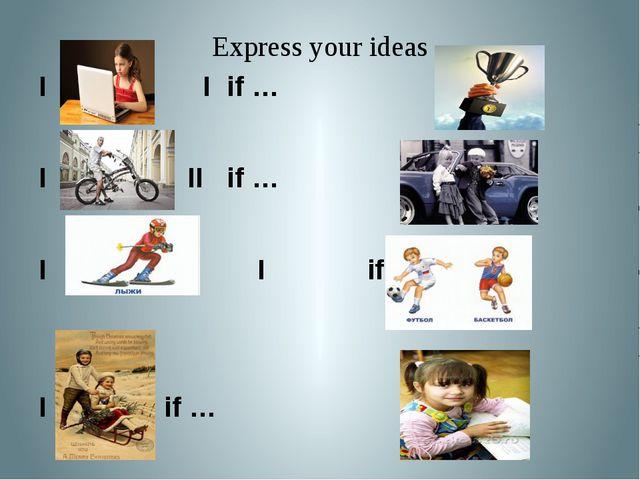 Express your ideas I if …. I if … I if … IIif … I if … I...