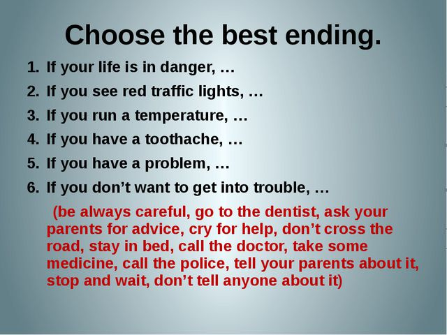 Choose the best ending. If your life is in danger, … If you see red traffic l...