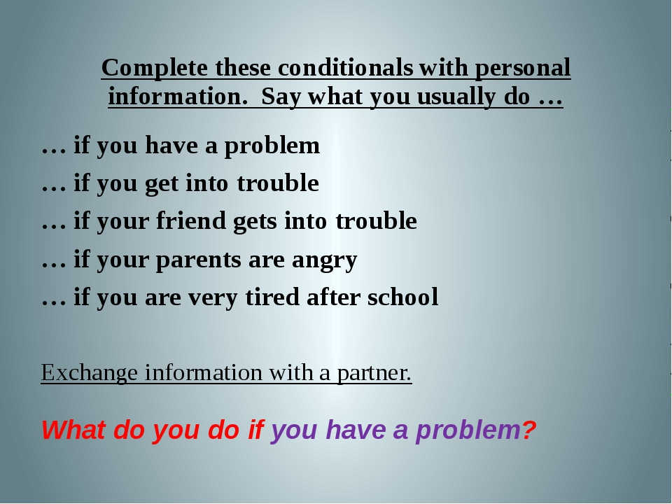 Complete these conditionals with personal information. Say what you usually d...