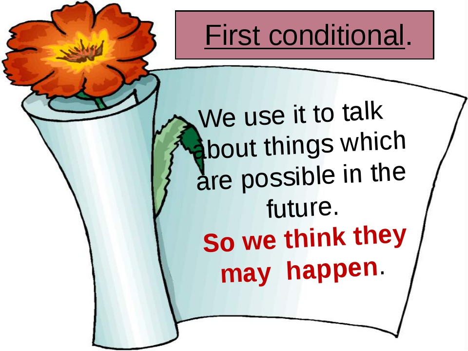 First conditional. We use it to talk about things which are possible in the...