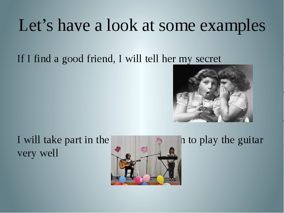 Let's have a look at some examples If I find a good friend, I will tell her m...