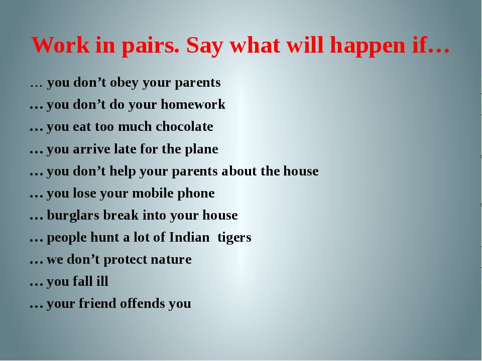 Work in pairs. Say what will happen if… … you don't obey your parents … you d...