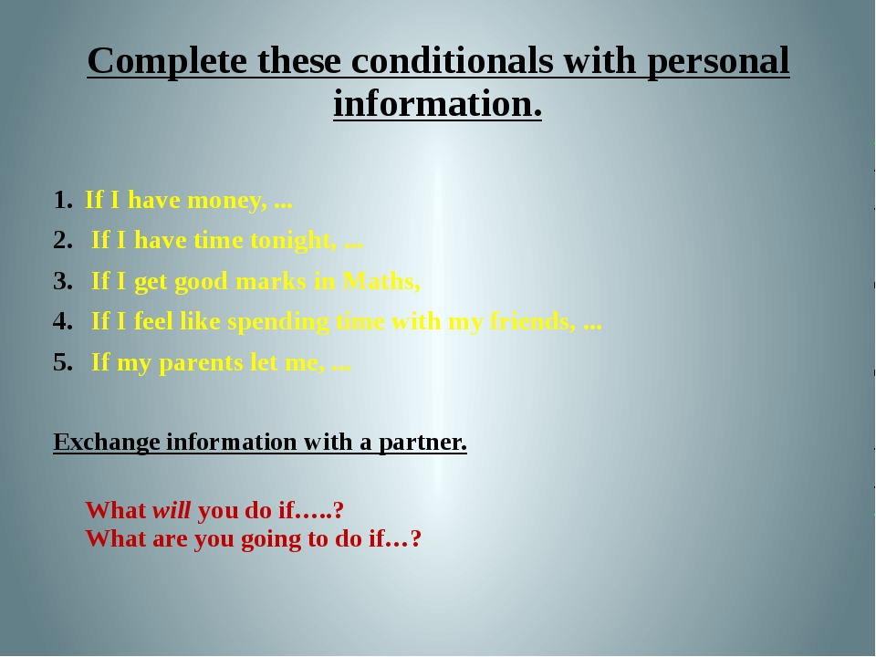Complete these conditionals with personal information. If I have money, ... I...