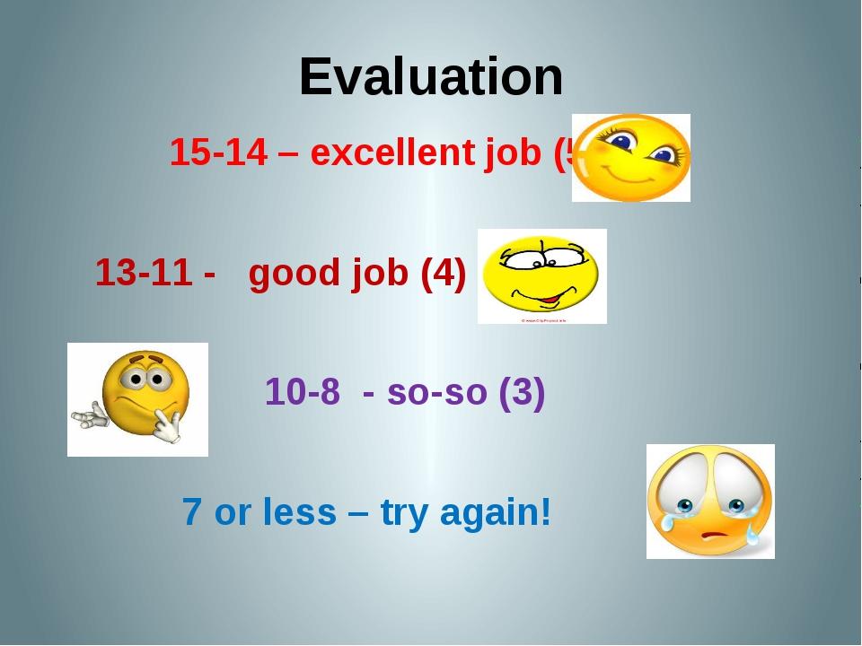 Evaluation 15-14 – excellent job (5) 13-11 - good job (4) 10-8 - so-so (3)...