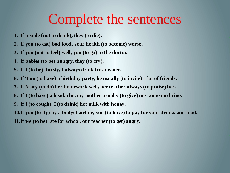 Complete the sentences If people (not to drink), they (to die). If you (to ea...