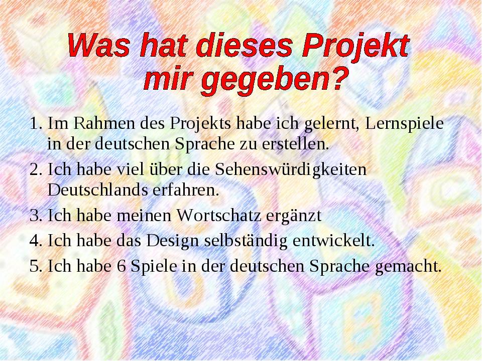 1. Im Rahmen des Projekts habe ich gelernt, Lernspiele in der deutschen Spra...