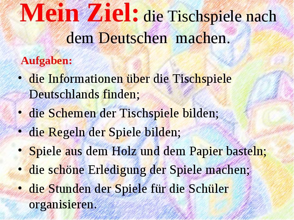 Mein Ziel: die Tischspiele nach dem Deutschen machen. Aufgaben: die Informati...