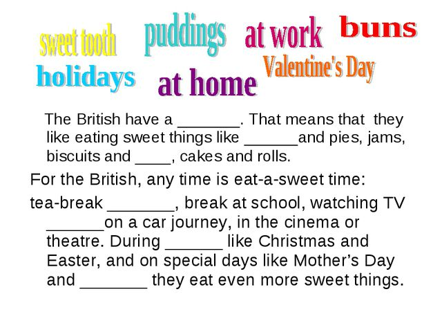 The British have a _______. That means that they like eating sweet things li...