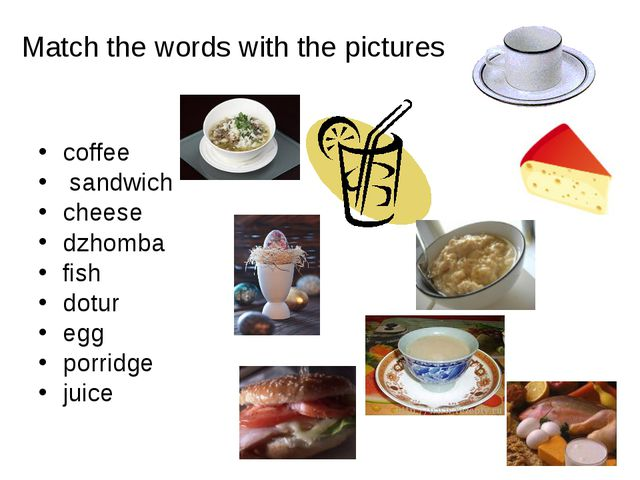 Match the words with the pictures coffee sandwich cheese dzhomba fish dotur e...
